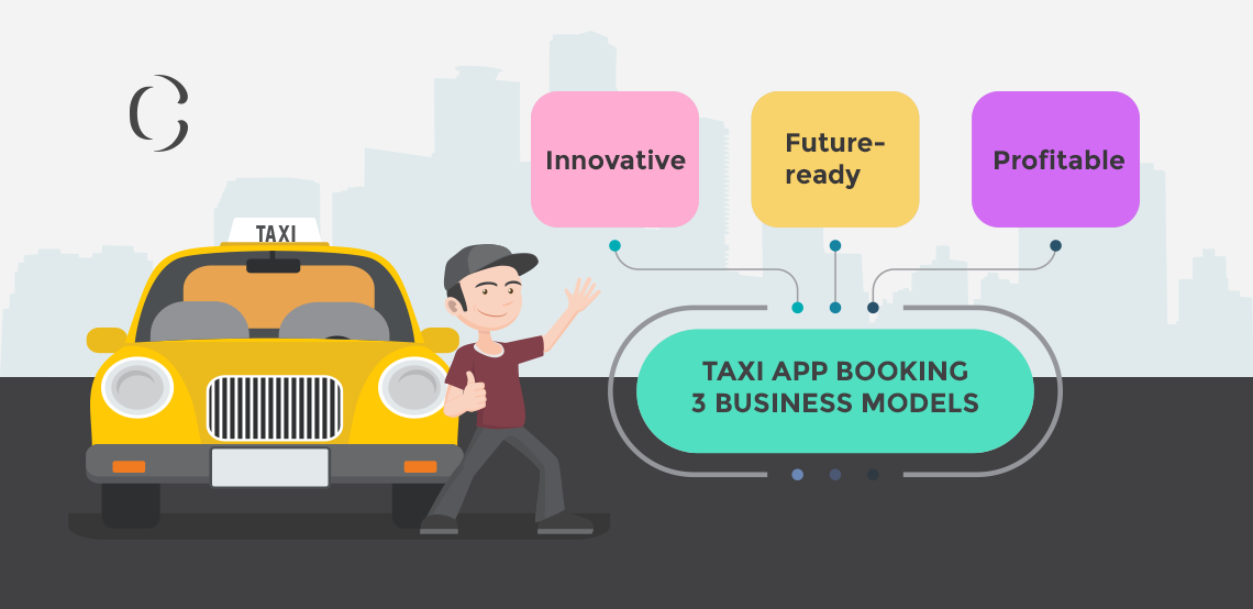 Taxi app development Three innovative, future-ready and profitable business models for taxi booking app business (1)