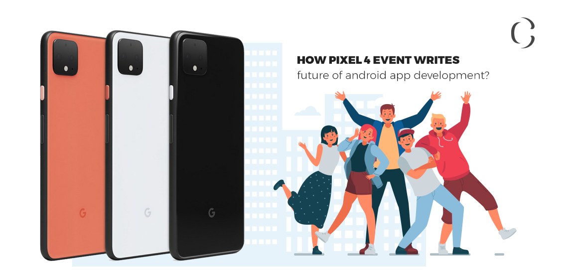 Pixel 4 event highlights Products Google has launched and how they are going to change the android app development game