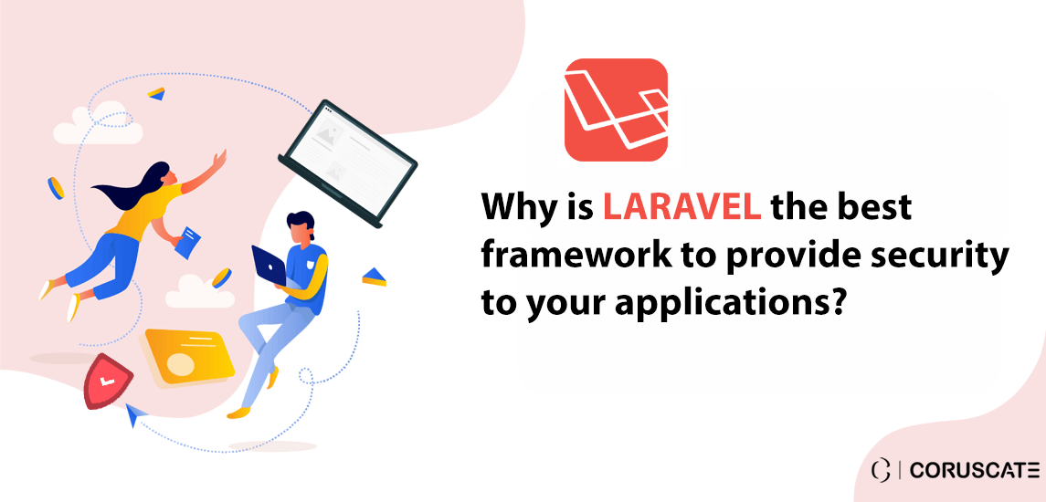 Why-is-Laravel-the-best-framework-to-provide-security-to-your-applications-and-why-should-you-hire-Laravel-developers