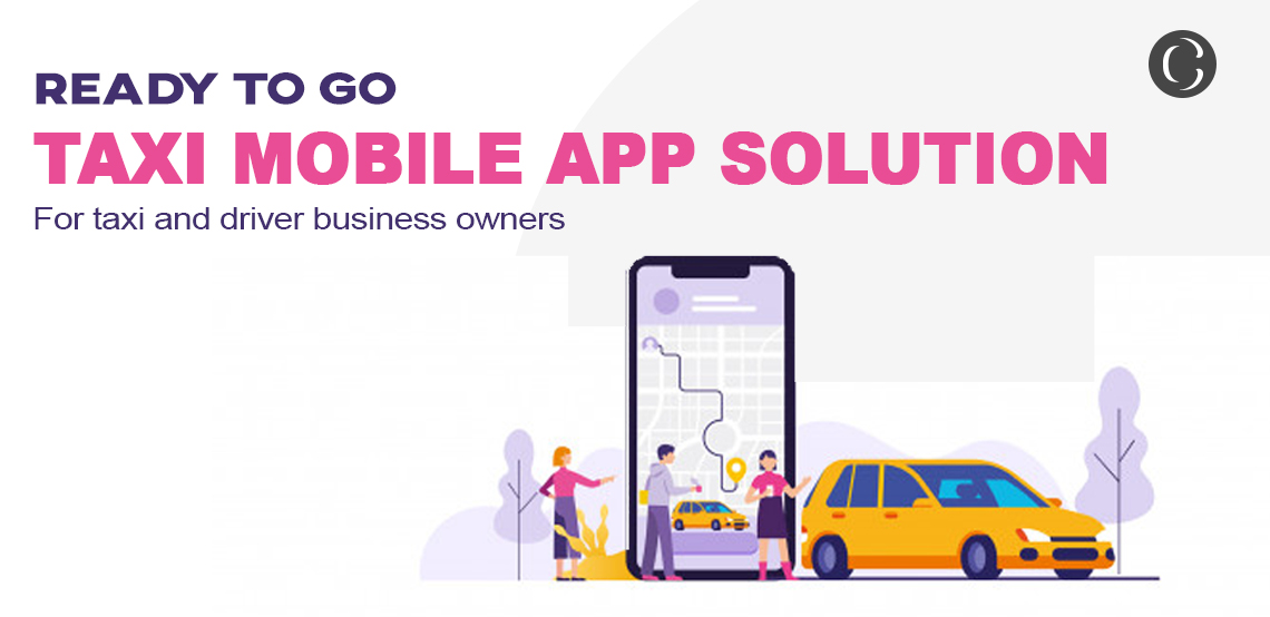 Complete Ready to go taxi mobile app solution to manage cab services, taxi and drivers app development