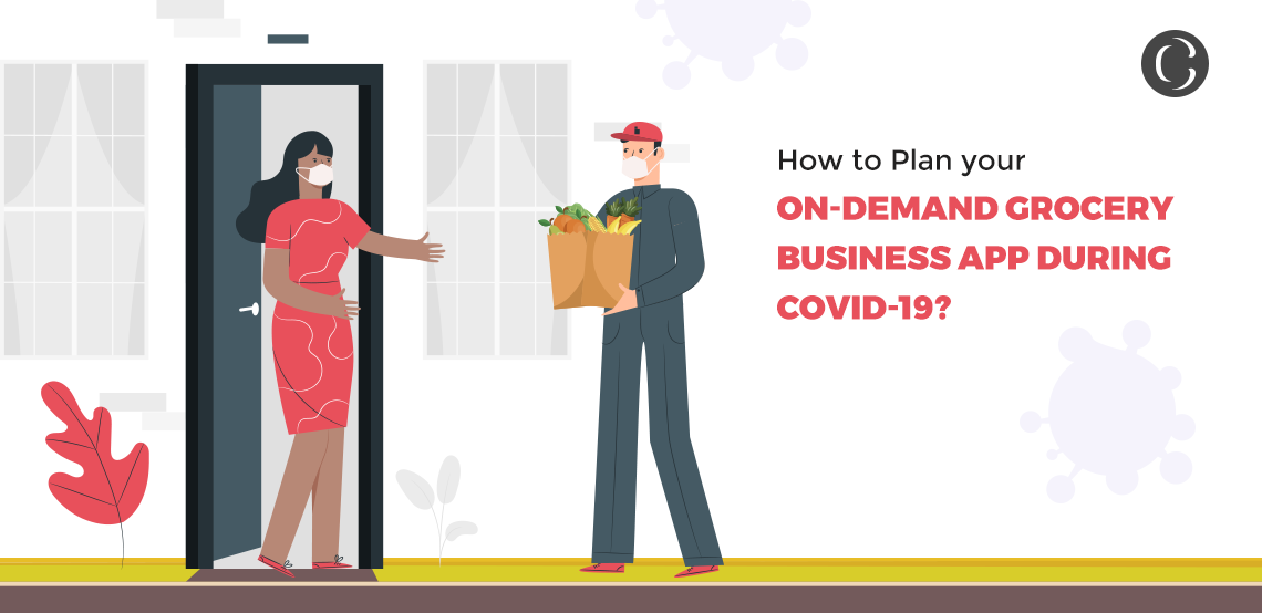 How to Plan your On-demand Grocery Business App During Covid-19