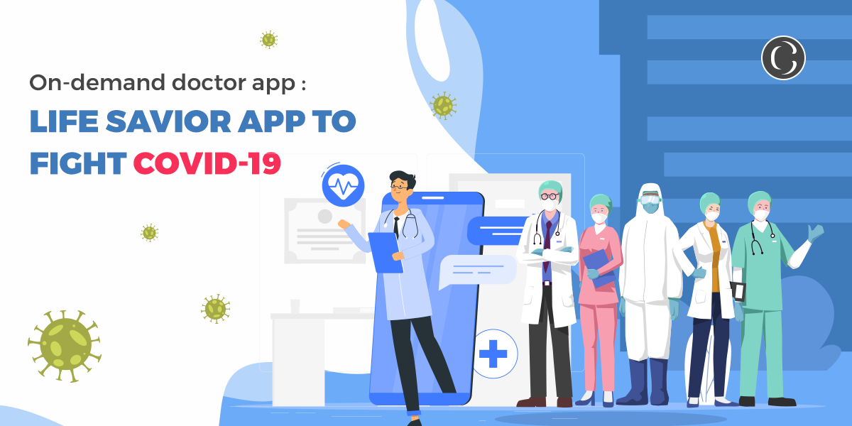On-demand Doctor app: Life savior app to fight Covid-19