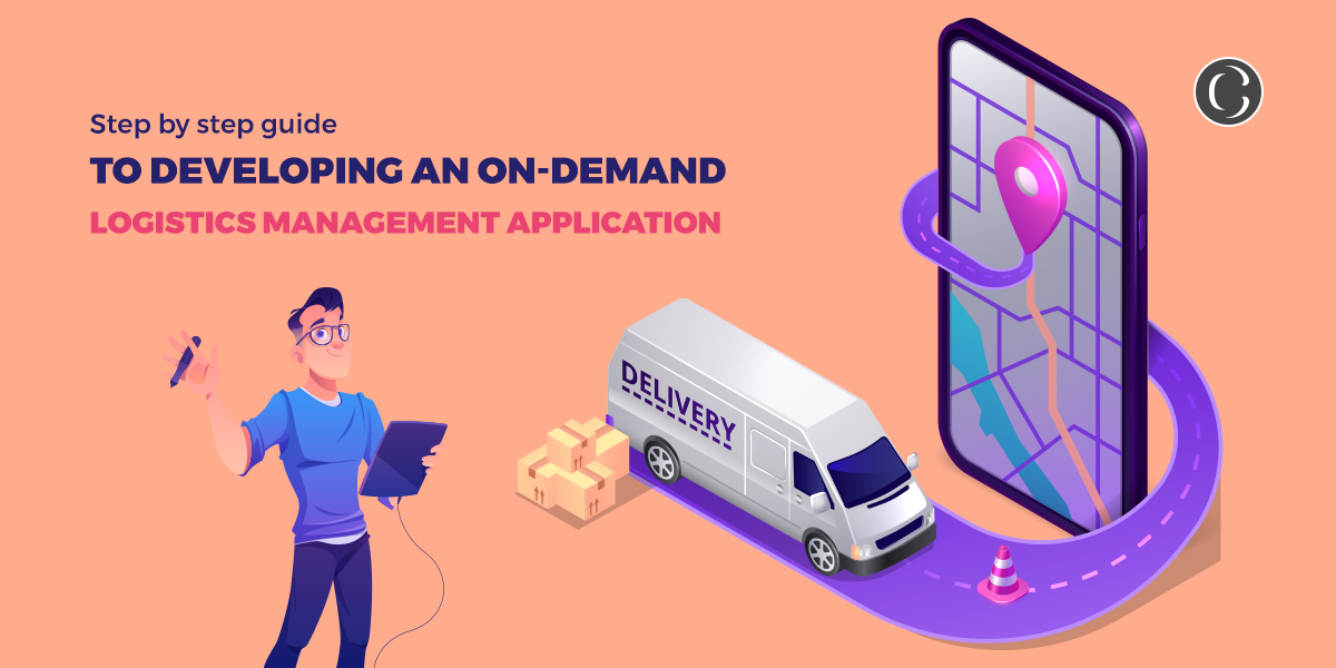 Step by step guide to developing an on-demand logistics management application