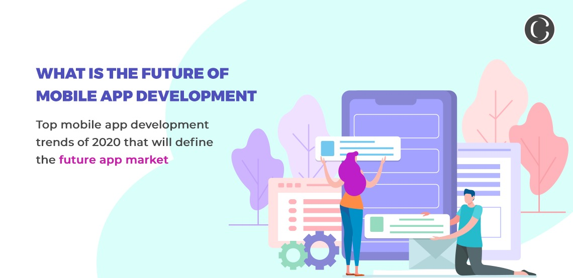 What is the future of mobile app development; Top 9 mobile app development trends in 2020 that will define the future app market