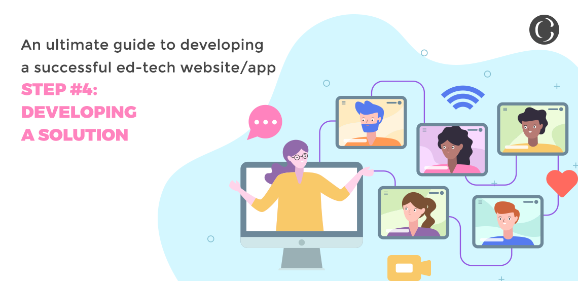An Ultimate Guide to Developing a Successful Ed-Tech WebsiteApp Step 4 Developing a solution