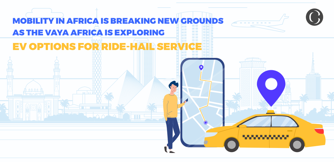 Mobility in Africa is breaking new grounds as the Vaya Africa is exploring EV options for ride-hail service