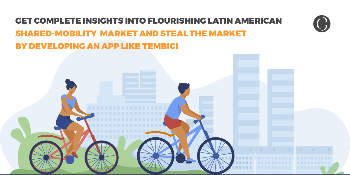 Get complete insights into flourishing Latin American shared-mobility market and steal the market by developing an app like Tembici