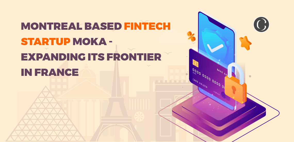 Montreal Based FinTech StartUp Moka – Expanding Its Frontier In France