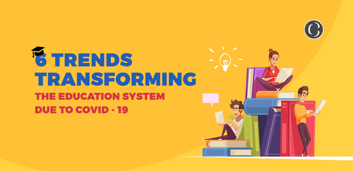 6 Trends Transforming The Education System Due To COVID – 19
