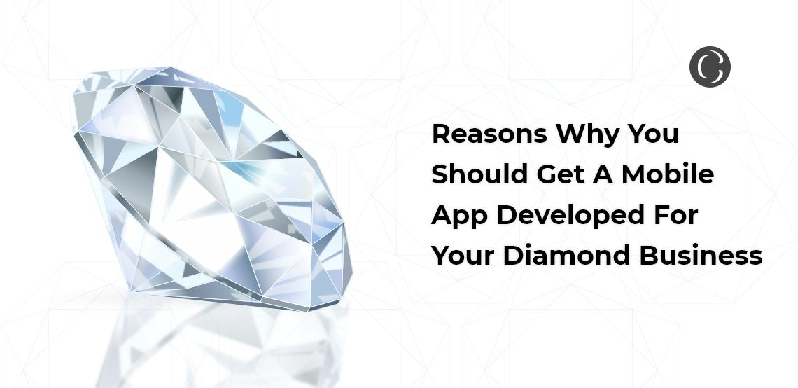 Reasons Why You Should Get A Mobile App Developed For Your Diamond Business