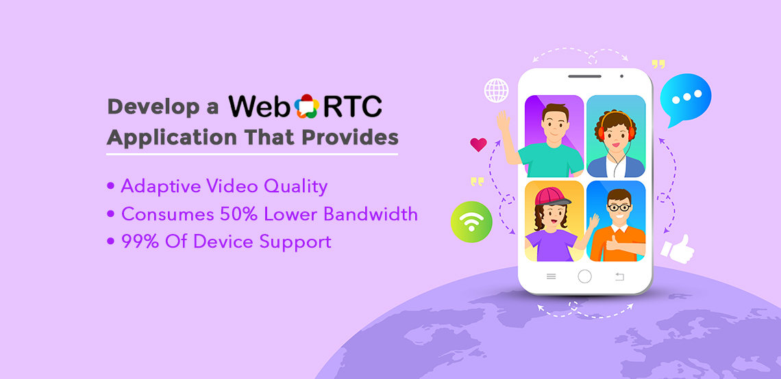 Develop a WebRTC Application That Provides Adaptive Video Quality & Consumes 50% Less Bandwidth With 99% Device Support